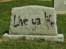 Live your life tombstone